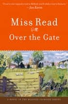 Over the Gate - A Novel ebook by Miss Read