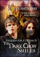 The Dark Crow Smiles: Requiem For A Dream 2 - Requiem for a Dream ebooks by Eve Hathaway