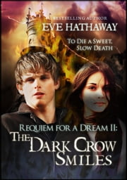 The Dark Crow Smiles: Requiem For A Dream 2 - Requiem for a Dream ebook by Eve Hathaway
