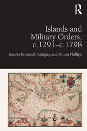 Islands and Military Orders, c.1291-c.1798 ebook by Emanuel Buttigieg,Simon Phillips