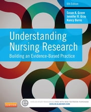 Understanding Nursing Research - Building an Evidence-Based Practice ebook by Susan K. Grove,Jennifer R. Gray,Nancy Burns