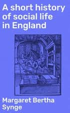 A short history of social life in England ebook by Margaret Bertha Synge