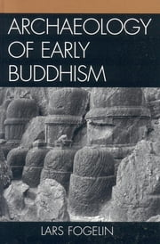 Archaeology of Early Buddhism ebook by Lars Fogelin