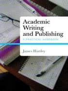 Academic Writing and Publishing - A Practical Handbook ebook by James Hartley
