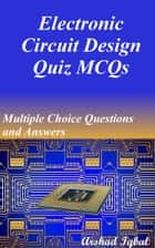 Electronic Circuit Design Quiz MCQs: Multiple Choice Questions and Answers ebook by Arshad Iqbal
