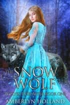 The Snow Wolf ebook by Amberlyn Holland
