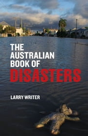 The Australian Book of Disasters ebook by Larry Writer
