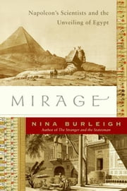 Mirage - Napoleon's Scientists and the Unveiling of Egypt ebook by Nina Burleigh