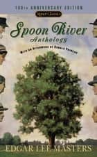 Spoon River Anthology ebook by Edgar Lee Masters,Ronald Primeau,John Hollander