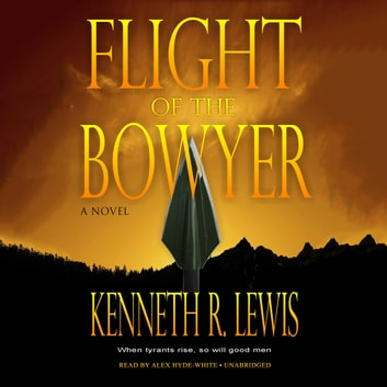Flight of the Bowyer - A Novel audiobook by Kenneth R. Lewis
