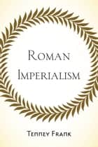Roman Imperialism ebook by Tenney Frank