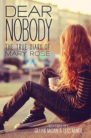Dear Nobody - The True Diary of Mary Rose ebook by Legs McNeil,Gillian McCain