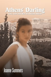 """Athens' Darling"" - Love, Lust and War in Ancient Athens ebook by Joanne Summers"