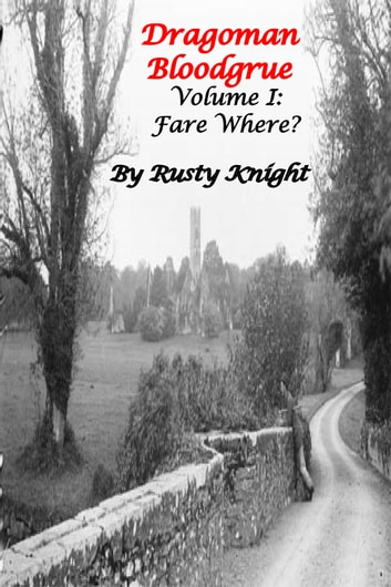 Dragoman Bloodgrue - Volume I: Fare Where? ebook by Rusty Knight