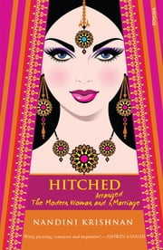 Hitched - The Modern Woman and Arranged Marriage ebook by Nandini Krishnan