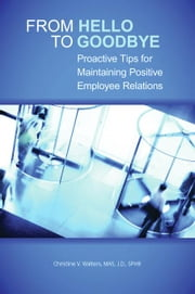 From Hello to Goodbye: Proactive Tips for Maintaining Positive Employee Relations ebook by Walters, Christine V.