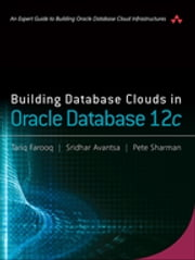 Building Database Clouds in Oracle 12c ebook by Tariq Farooq,Sridhar Avantsa,Pete Sharman