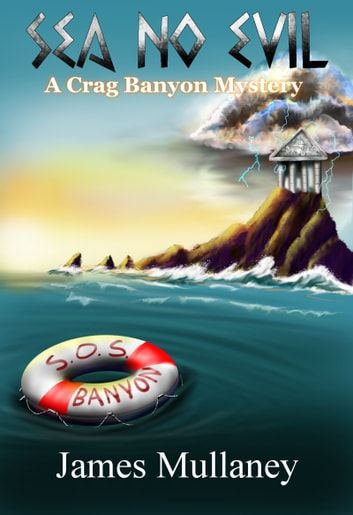 Sea No Evil: A Crag Banyon Mystery ebook by James Mullaney