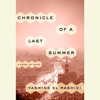 Chronicle of a Last Summer - A Novel of Egypt audiobook by Yasmine El Rashidi