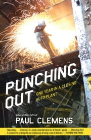 Punching Out - One Year in a Closing Auto Plant ebook by Paul Clemens