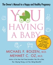 YOU: Having a Baby - The Owner's Manual to a Happy and Healthy Pregnancy ebook by Michael F. Roizen,Mehmet Oz
