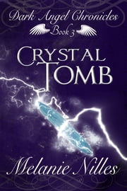 Crystal Tomb (Starfire Angels: Dark Angel Chronicles Book 3) ebook by Melanie Nilles
