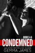 Condemned: Books 4-6 - Condemned Boxed Set, #2 ebook by Gemma James