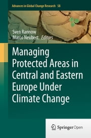 Managing Protected Areas in Central and Eastern Europe Under Climate Change ebook by Sven Rannow,Marco Neubert
