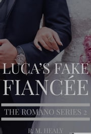 Luca's Fake Fiancee - The Romano Series, #2 ebook by R.M. Healy