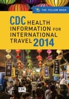 CDC Health Information for International Travel 2014: The Yellow Book - The Yellow Book ebook by Gary W. Brunette, MD, MPH