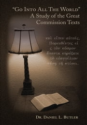 """Go Into All the World"" A Study of the Great Commission Texts ebook by Daniel L. Butler"