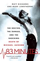 83 Minutes - The Doctor, the Damage, and the Shocking Death of Michael Jackson ebook by Matt Richards