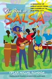 The Book of Salsa - A Chronicle of Urban Music from the Caribbean to New York City ebook by César Miguel Rondón