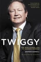 Twiggy ebook by The High-Stakes Life of Andrew Forrest
