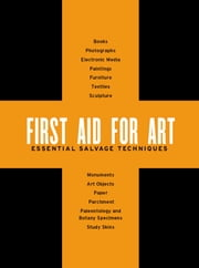 First Aid for Art - Essential Salvage Techniques ebook by Jane K. Hutchins,Barbara O. Roberts