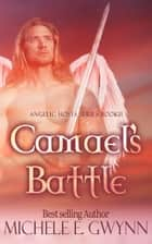 Camael's Battle - Angelic Hosts Series, #2 ebook by Michele E. Gwynn