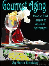 Gourmet Aging, How to add sugar ebook by Kimeldorf, Martin