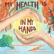 My Health is in My Hands - A Fingertip Guide to Choosing Good Food ebook by Tammy Letherer