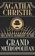 Jewel Robbery at the Grand Metropolitan, The eBook by Agatha Christie