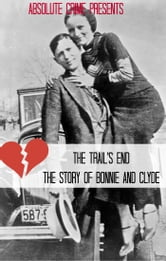 The Trail's End - The Story of Bonnie and Clyde ebook by Wallace Edwards