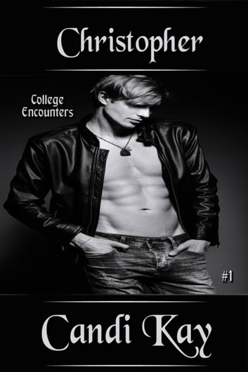 Christopher - College Encounters, #1 ebook by Candi Kay