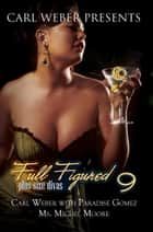 Full Figured 9 - Carl Weber Presents ebook by Carl Weber, Paradise Gomez, Ms. Michel Moore