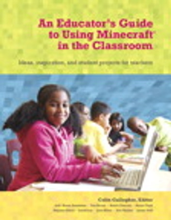 Minecraft in the Classroom - Ideas, inspiration, and student projects for teachers ebook by Colin Gallagher