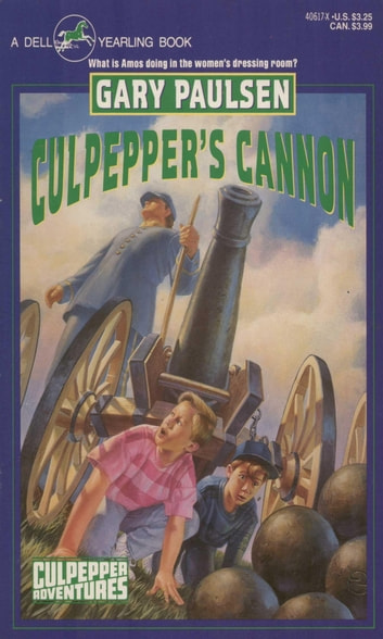 CULPEPPER'S CANNON eBook by Gary Paulsen