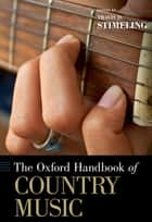 The Oxford Handbook of Country Music ebook by Travis D. Stimeling