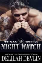 Night Watch - Texas Cowboys, #6 ebook by Delilah Devlin