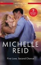 First Love, Second Chance/The Markonos Bride/The Salvatore Marriage/The De Santis Marriage ebook by Michelle Reid