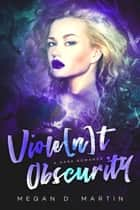 Viole[n]t Obscurity: A Dark Romance - Violent, #1 ebook by Megan D. Martin