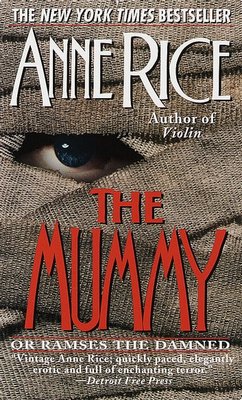 The Mummy or Ramses the Damned - A Novel ebook by Anne Rice