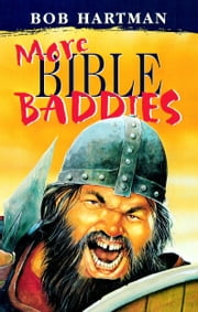 More Bible Baddies - Bible stories as youve never heard them before ebook by Bob Hartman